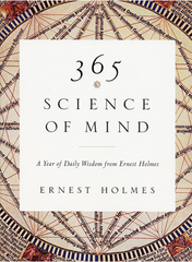 365 Science of Mind-A Year of Daily Wisdom - by Ernest Holmes