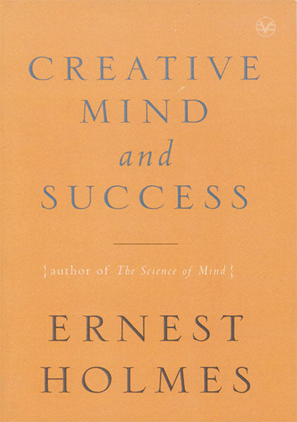 Creative Mind and Success — Original Text  by Ernest Holmes