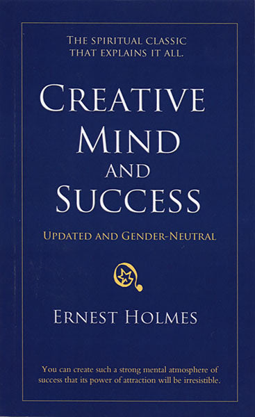 Creative Mind and Success — Updated Text by Ernest Holmes