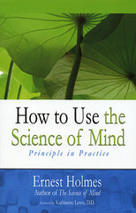 How To Use The Science of Mind by Ernest Holmes