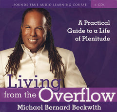 Living from the Overflow by Michael Bernard Beckwith