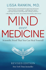 Mind Over Medicine by Lissa Rankin, M.D.