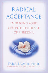 Radical Acceptance by Tara Brach, PH.D.