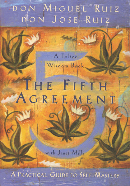The Fifth Agreement by don Miguel Ruiz and don Jose Ruiz