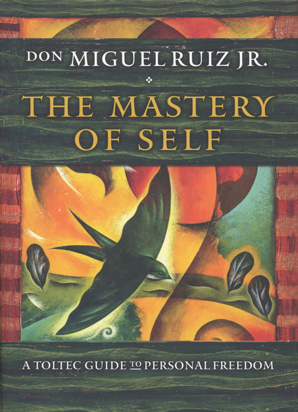 The Mastery of Self by don Miguel Ruiz Jr.