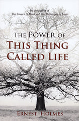 The Power of This Thing Called Life by Ernest Holmes