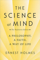 The Science of Mind: The Definitive Edition by Ernest Holmes