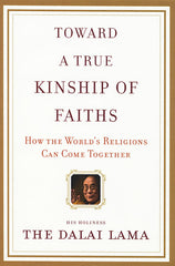 Toward a True Kinship of Faiths by His Holiness The Dalai Lama