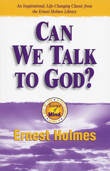 Can We Talk To God? — by Ernest Holmes
