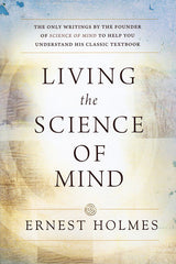 Living The Science of Mind — by Ernest Holmes