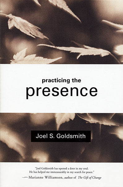 Practicing the Presence — by Joel S. Goldsmith