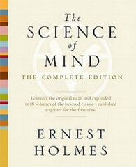 The Science of Mind: The Complete Edition by Ernest Holmes