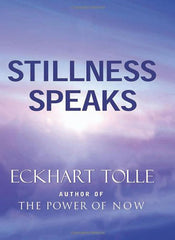 Stillness Speaks by Eckhart Tolle