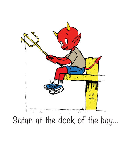 Satan on the dock pf the bay