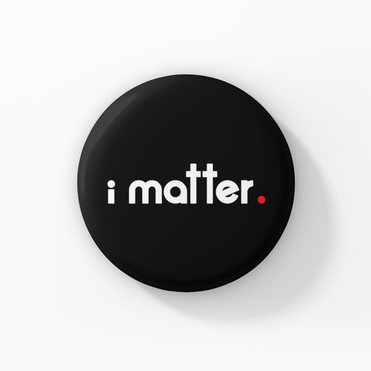 "I MATTER  - 1.5"" Pin-Back Button"