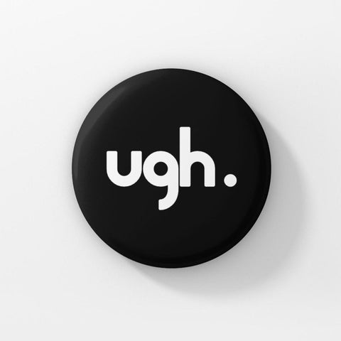 "UGH. - 1.5"" Pin-Back Button - I.AM.LUV by V"