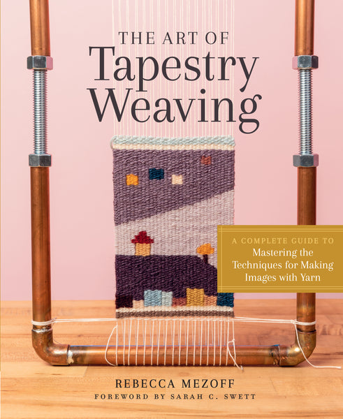 NEW! The Art of Tapestry Weaving by Rebecca Mezoff