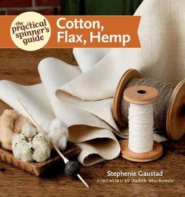 The Practical Spinner's Guide: Cotton, Flax, Hemp by Stephenie Gaustad