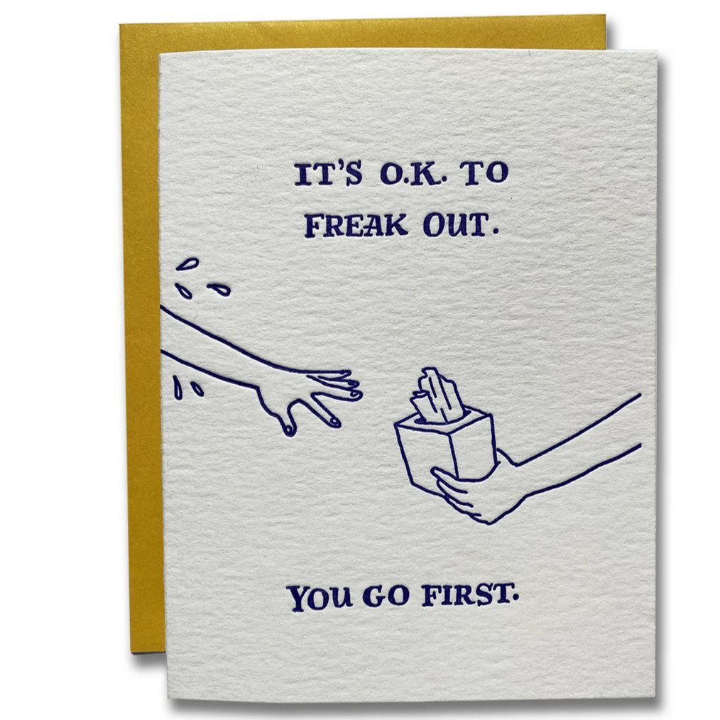 It's OK To Freak Out; You Go First -Empathy