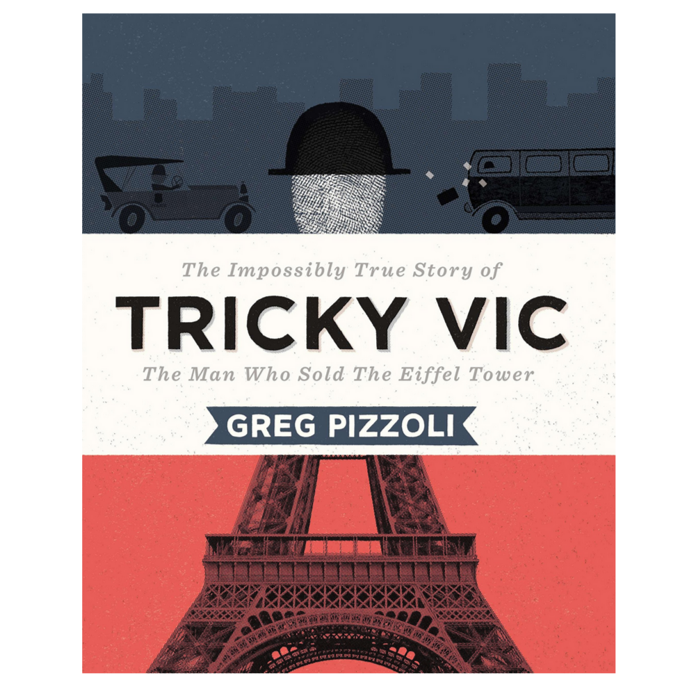 Tricky Vic: The Impossibly True Story of the Man Who Sold the Eiffel Tower (7-9yrs)