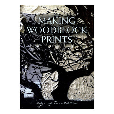 Making Woodblock Prints by Merlyn Chesterman & Rod Nelson