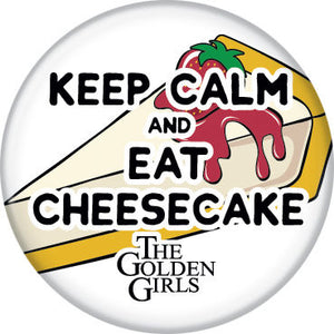 The Golden Girls Keep Calm and Eat Cheesecake Button Pin
