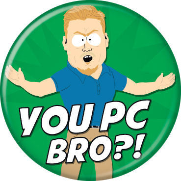 "South Park PC Principal ""You PC Bro?"" Pin Button - Pop Culture Spot"