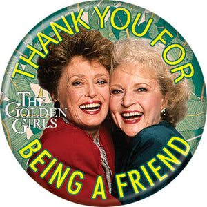 The Golden Girls Thank You for Being a Friend Button Pin - Pop Culture Spot