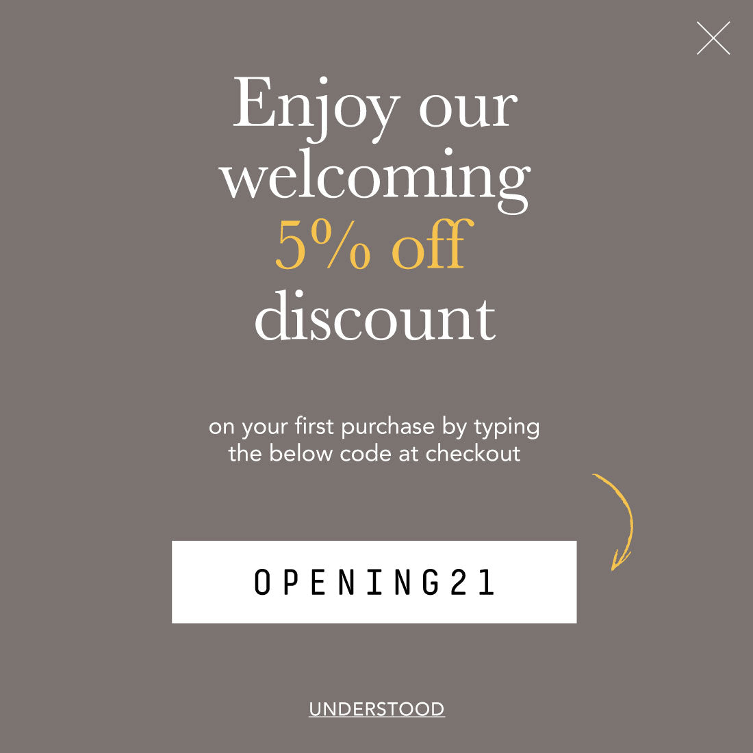 Enjoy our welcoming 5% off discount