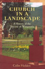 Church in a Landscape - A History of the Diocese of Wangaratta. By Colin Holden