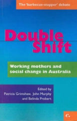 Double shift - working mothers and social change in Australia - Patricia Grimshaw, Belinda Probert, John Murphy