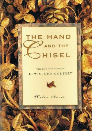 The Hand and the Chisel - The Life and Work of Lewis John Godfrey  by Helen Foote