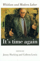 It's Time Again : Whitlam and Modern Labor - Colleen Lewis and Jenny Hocking (eds)