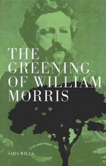 The Greening of William Morris: By  Sara Wills
