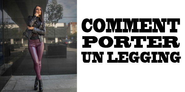 COMMENT PORTER UN LEGGING