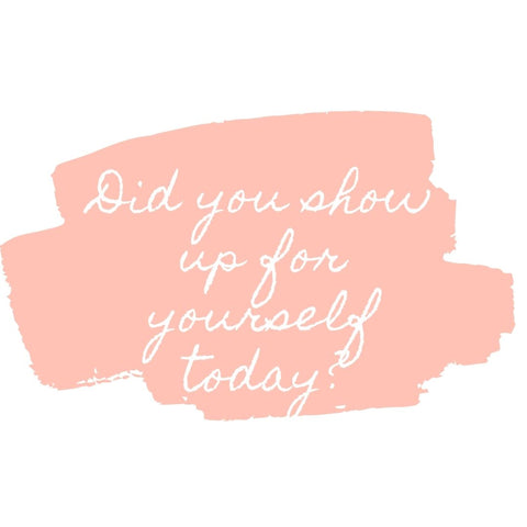 did you show up for yourself today?