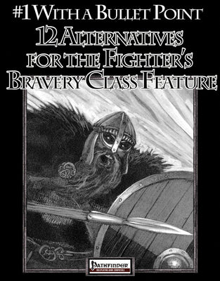 #1 with a Bullet Point: 12 Alternatives for the Fighter's Bravery Class Feature