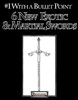 #1 with a Bullet Point: 6 New Exotic and Martial Swords