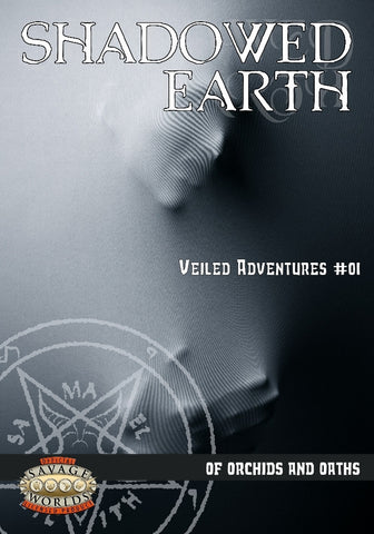 Shadowed Earth Veiled Adventures #01: Of Orchids and Oaths (Savage Worlds)