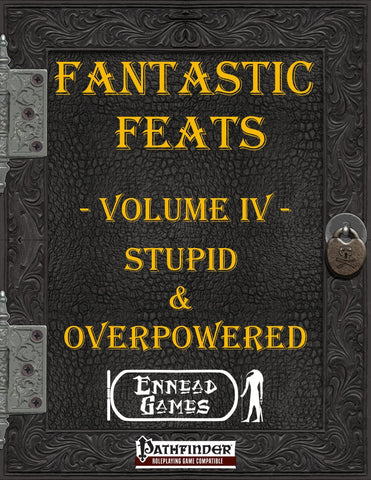 Fantastic Feats Volume IV - Stupid & Overpowered