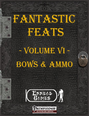 Fantastic Feats Volume 6 - Bows and Ammo