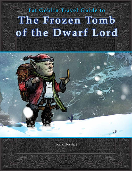 Fat Goblin Travel Guide To The Frozen Tomb of the Dwarf Lord