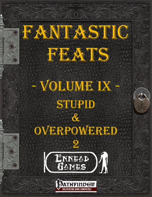 Fantastic Feats Volume IX - Stupid & Overpowered 2