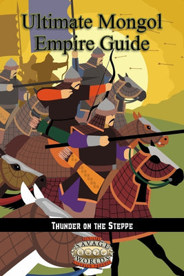 Ultimate Mongol Empire Guide (Savage Worlds)