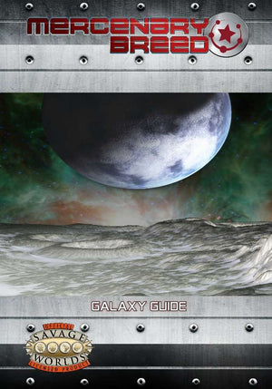 Mercenary Breed: Galaxy Guide (Savage Worlds)