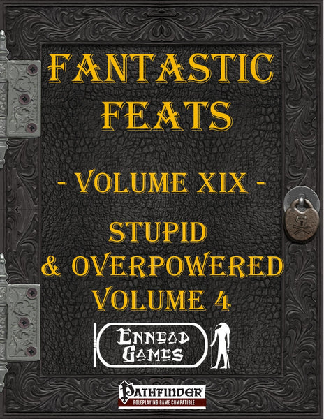 Fantastic Feats Volume 19 - Stupid & Overpowered 4