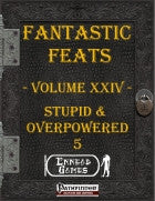Fantastic Feats Volume 24 - Stupid & Overpowered Volume 5
