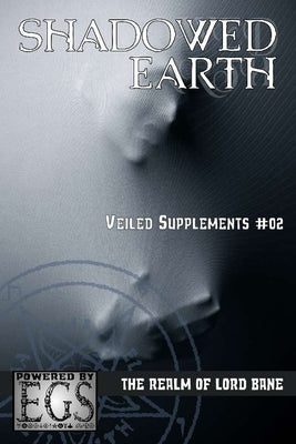 Shadowed Earth Veiled Supplements #02: The Realm of Lord Bane (EGS)