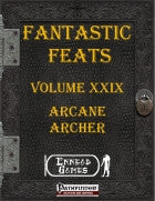 Fantastic Feats Volume 29 - Arcane Archer