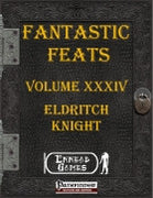 Fantastic Feats Volume XXXIV - Eldritch Knight